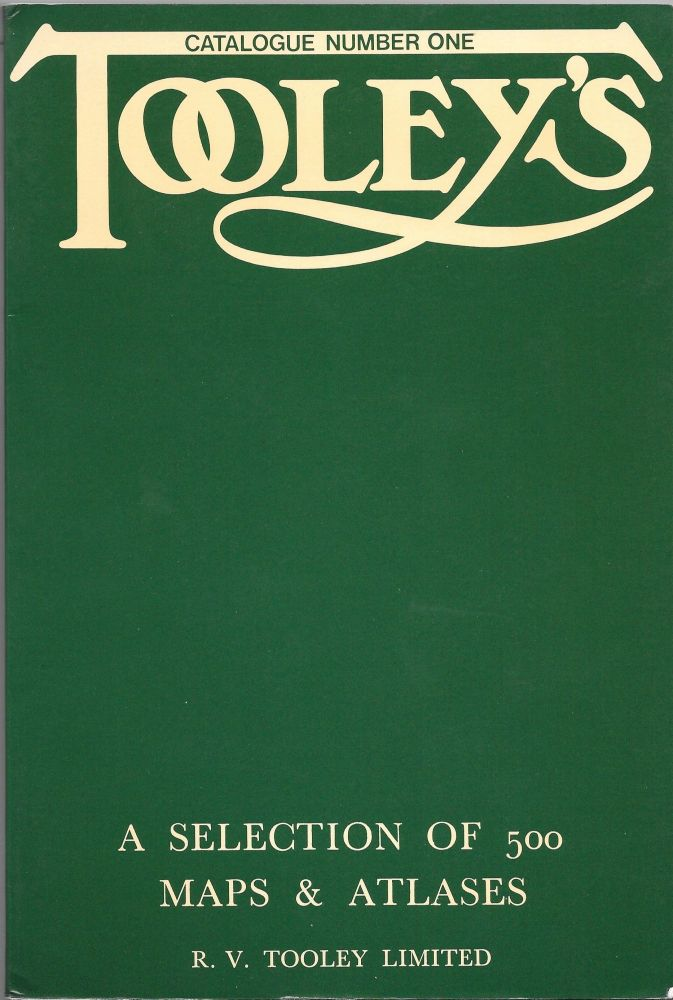 TOOLEY'S. A Selection Of 500 Maps & Atlases. Catalogue Number One.