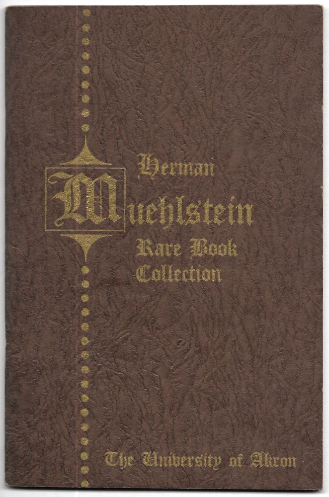 HERMAN MUEHLSTEIN RARE BOOK COLLECTION, The University of Akron.