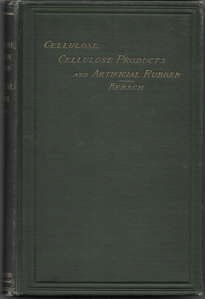 CELLULOSE, CELLULOSE PRODUCTS, AND ARTIFICIAL RUBBER. Joseph Bersch.