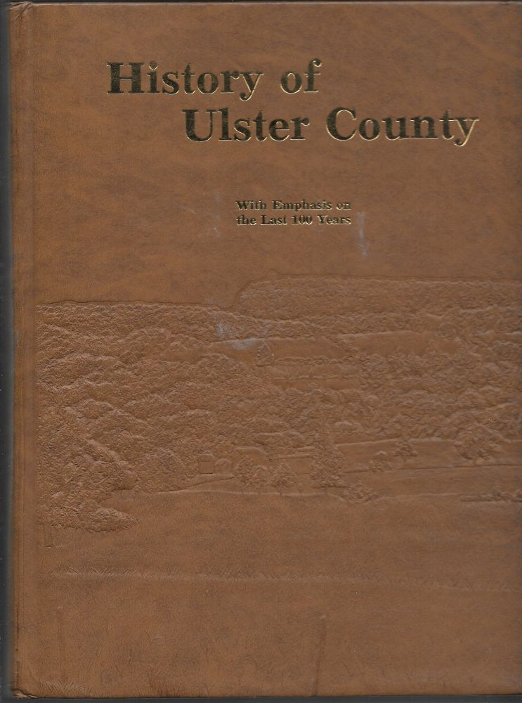THE HISTORY OF ULSTER COUNTY, With Emphasis Upon the Last Hundred Years, 1883 - 1983.