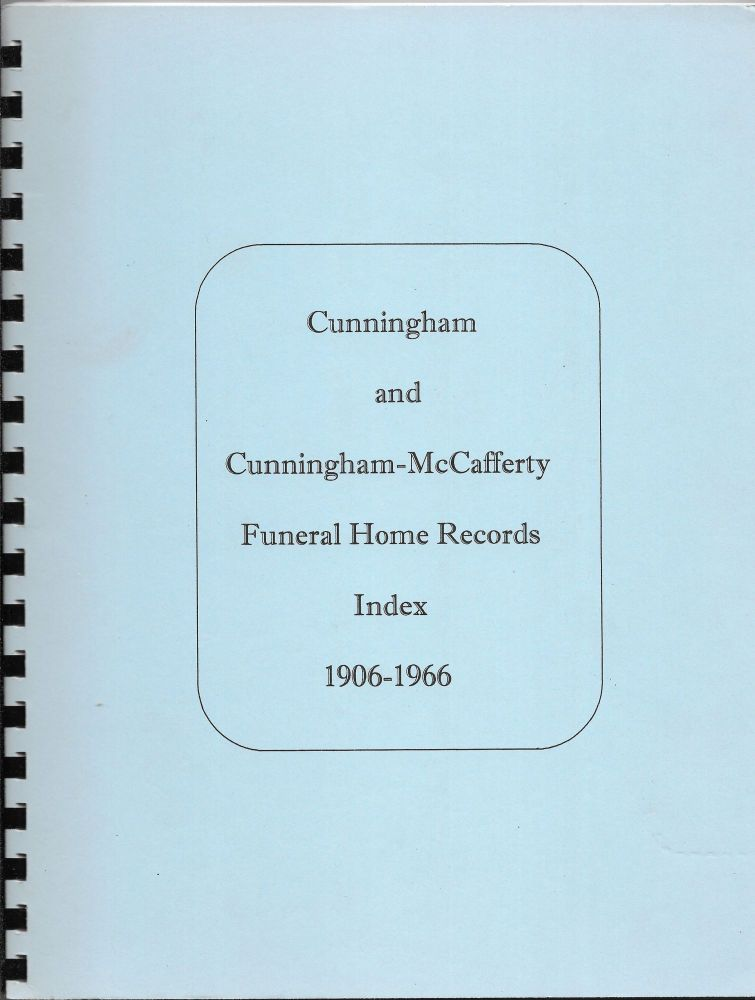 INDEX TO CUNNINGHAM AND CUNNINGHAM-MCCAFFERTY FUNERAL HOME RECORDS.
