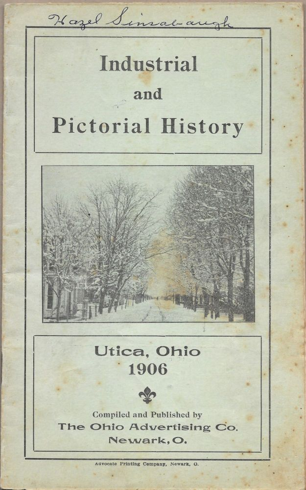 INDUSTRIAL AND PICTORIAL HISTORY. Utica, Ohio. 1906.