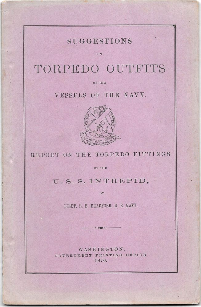 SUGGESTIONS ON TORPEDO OUTFITS OF THE VESSELS OF THE NAVY. Report on. R. B. Bradford.