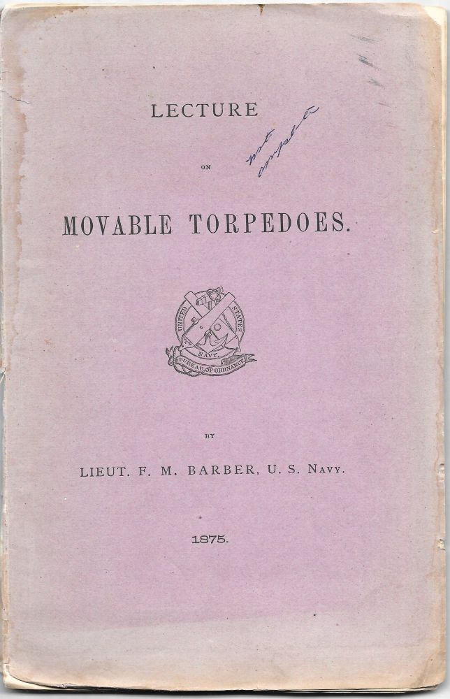 LECTURE ON DRIFTING AND AUTOMATIC MOVABLE TORPEDOES, SUBMARINE GUNS. F. M. Barber.