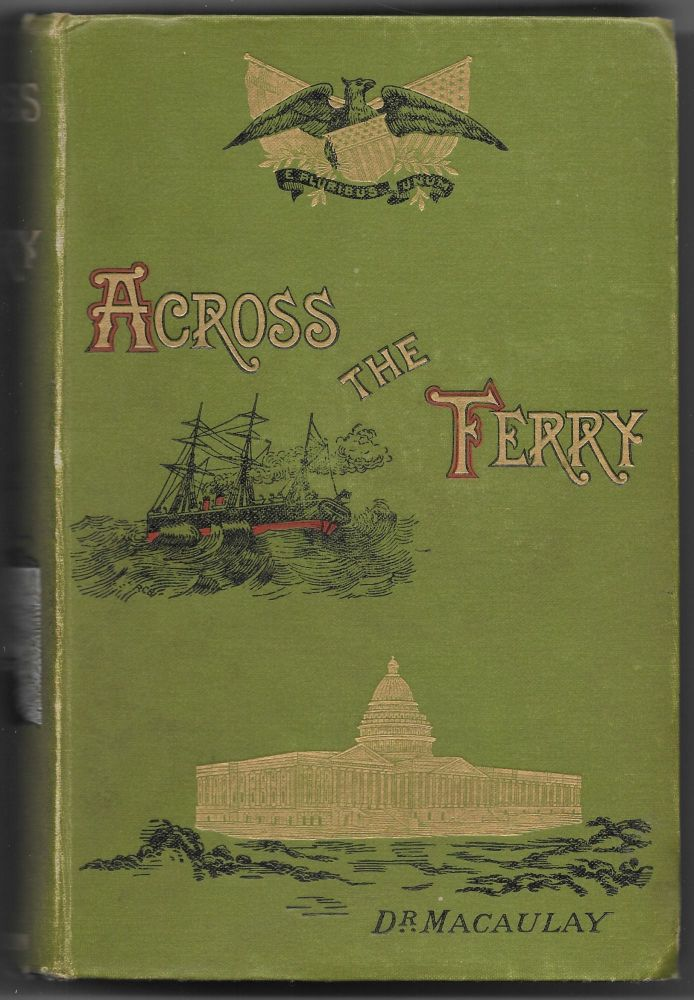 ACROSS THE FERRY. First Impressions of American and Its People. James Macaulay.