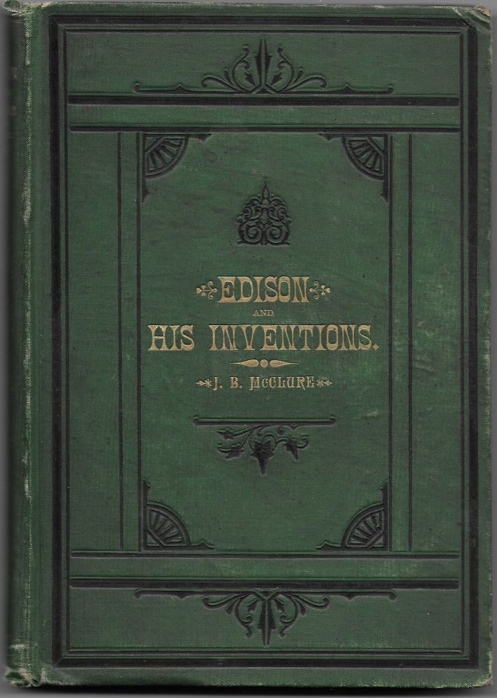 EDISON AND HIS INVENTIONS, Including the Many Incidents, Anecdotes, J. B. McClure, ed.