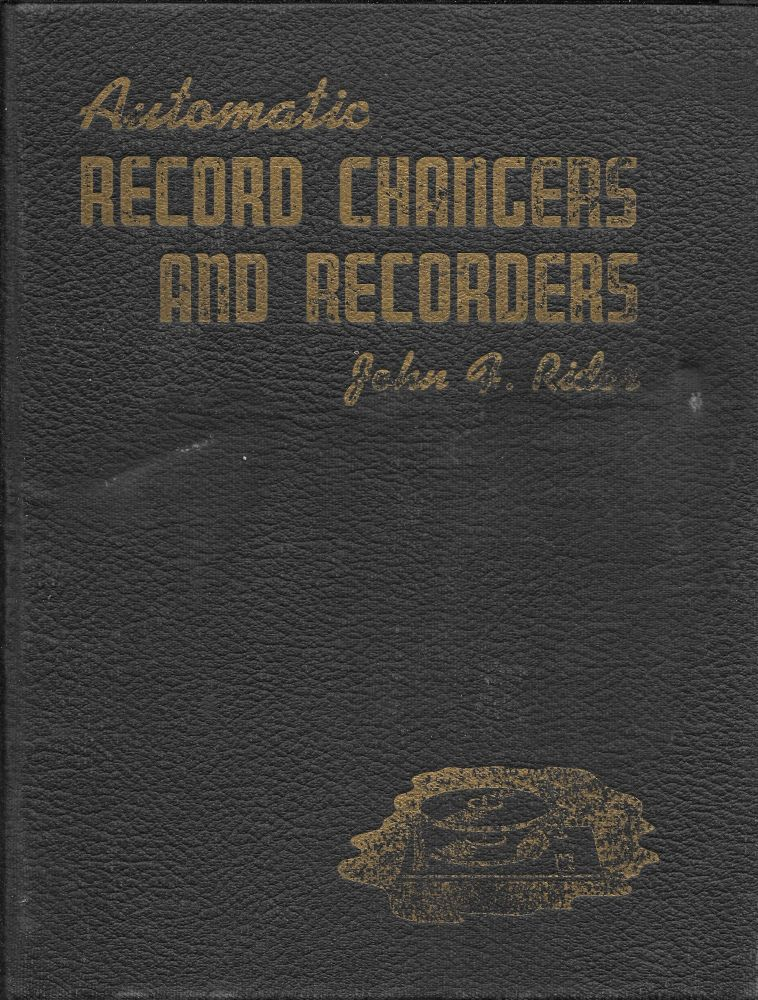 AUTOMATIC RECORD CHANGERS AND RECORDERS. John F. Rider.