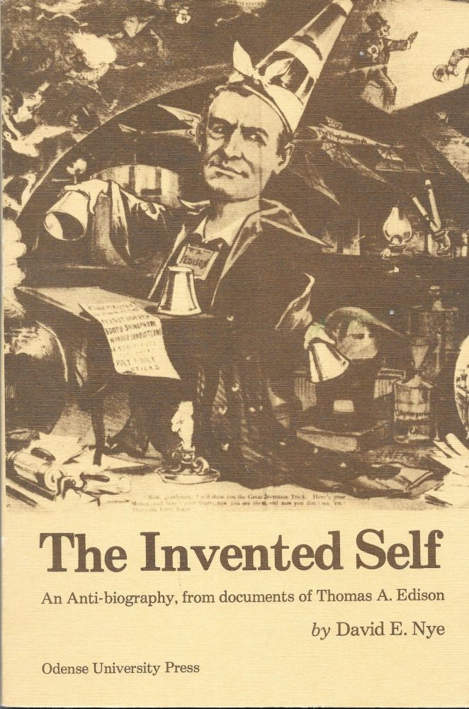 THE INVENTED SELF. An Anti-biography, from documents of Thomas A. David E. Nye.