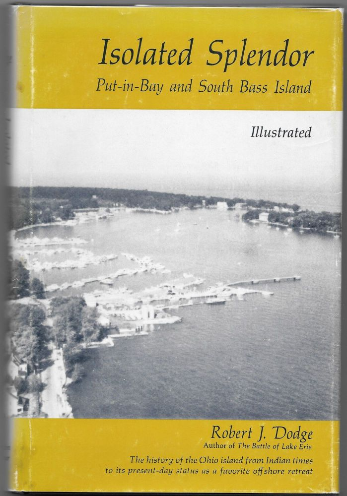 ISOLATED SPLENDOR, Put-in-Bay and South Bass Island. Robert J. Dodge.
