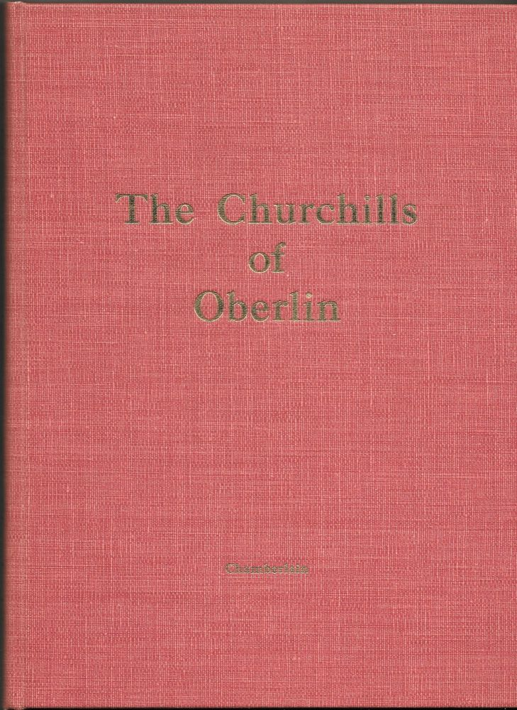 THE CHURCHILLS OF OBERLIN, The Contributions of One Family to the. Ernest Barrett Chamberlain.