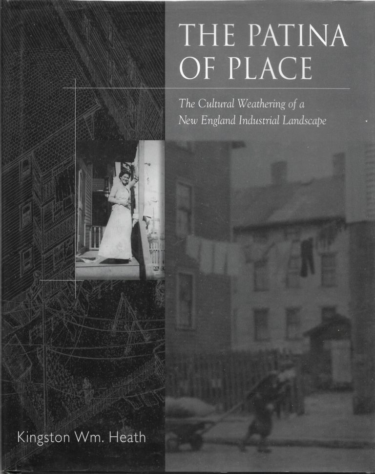 The PATINA OF PLACE: The Cultural Weathering of a New England. Kingston Wm Heath.