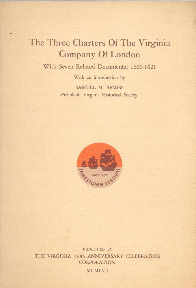 THE THREE CHARTERS OF THE VIRGINIA COMPANY OF LONDON: With Seven
