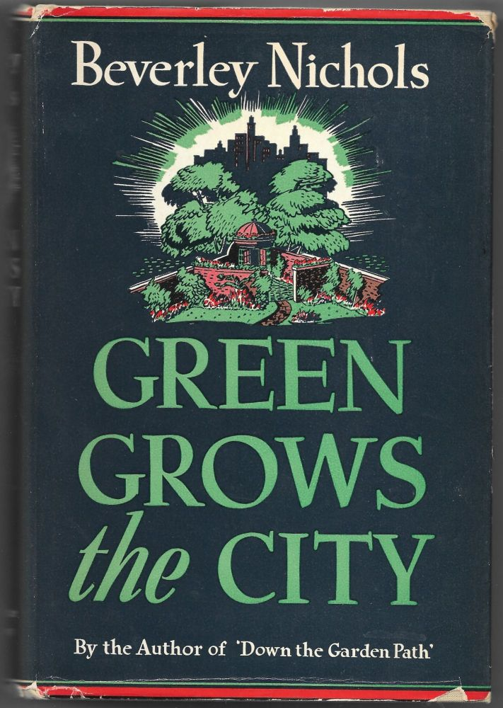 GREEN GROWS THE CITY. Beverley Nichols.