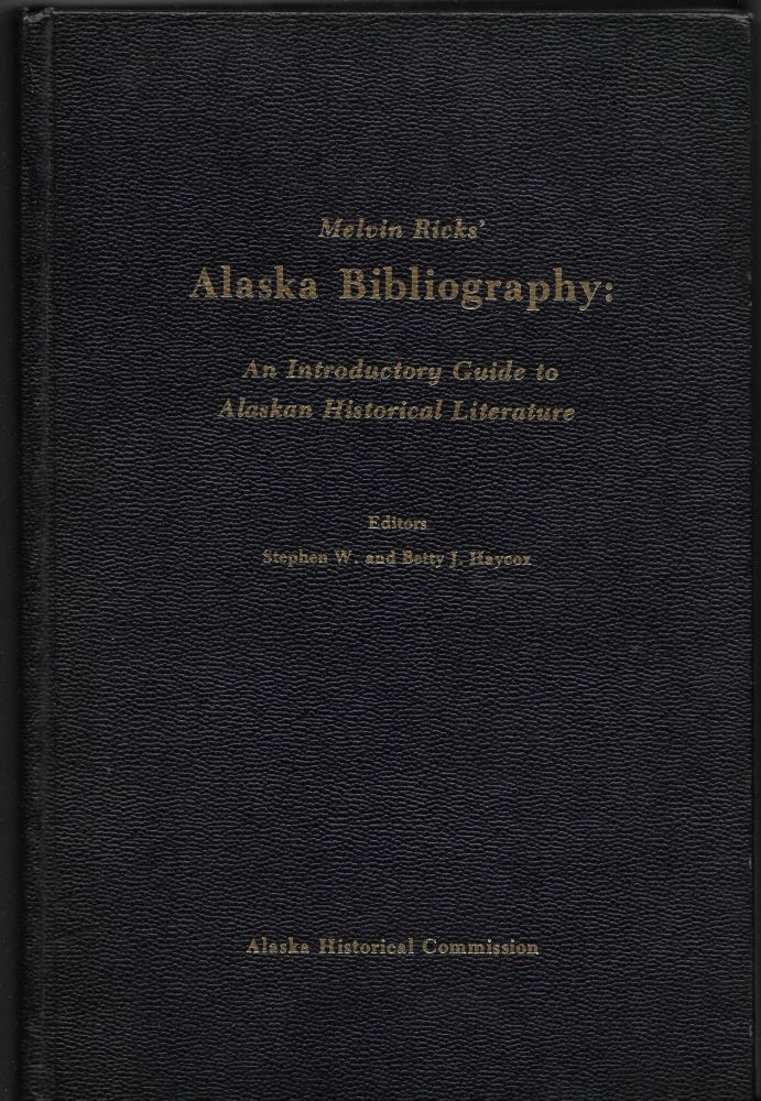 MELVIN RICKS' ALASKA BIBLIOGRAPHY: An Introductory Guide to Alaskan. Melvin Ricks, Stephen W., Betty Haycox.