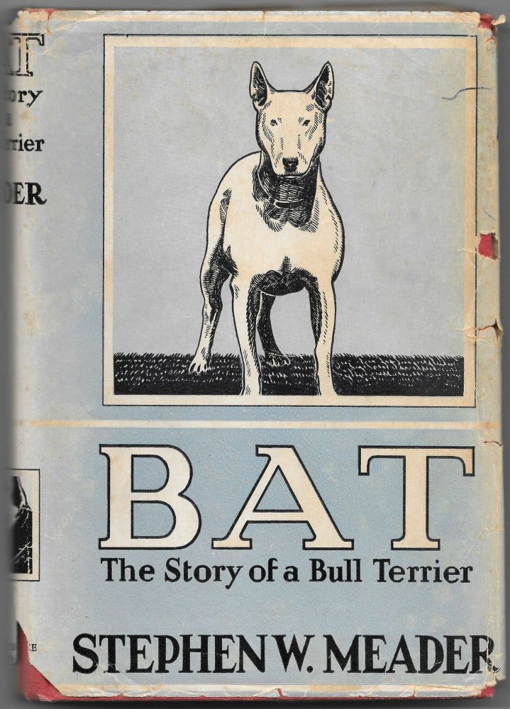 BAT,The Story of a Bull Terrier. Stephen W. Meader.