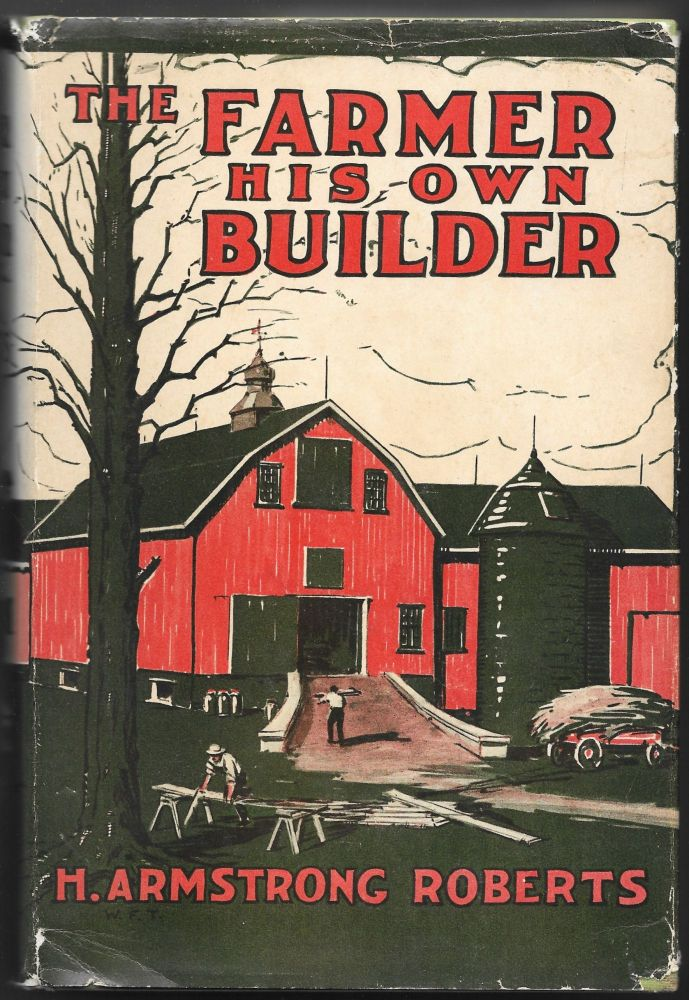 THE FARMER HIS OWN BUILDER, A Guide and Reference Book. H. Armstrong Robeerts.
