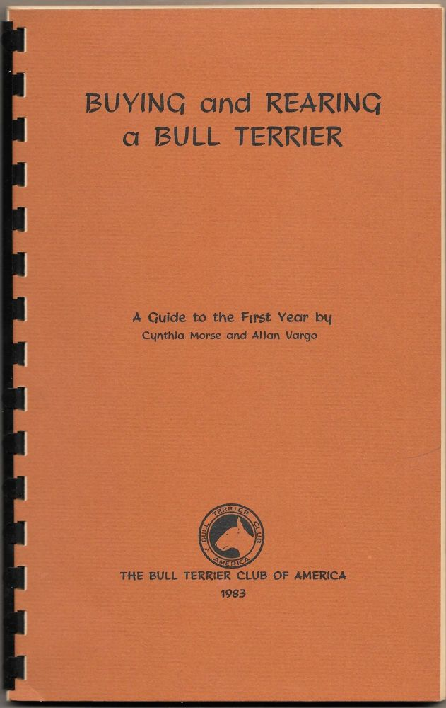 BUYING AND REARING A BULL TERRIER, A Guide to the First year. Cynthia Morse, Allan Vargo.