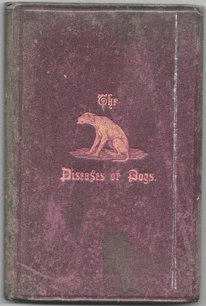 THE DISEASES OF DOGS, Their Pathology, Diagnosis, and Treatment:. Hugh Dalziel.