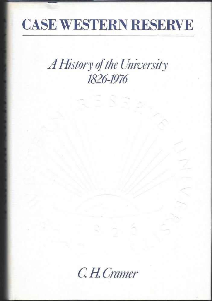 CASE WESTERN RESERVE, A History of the University, 1826-1976, C. H. Cramer.