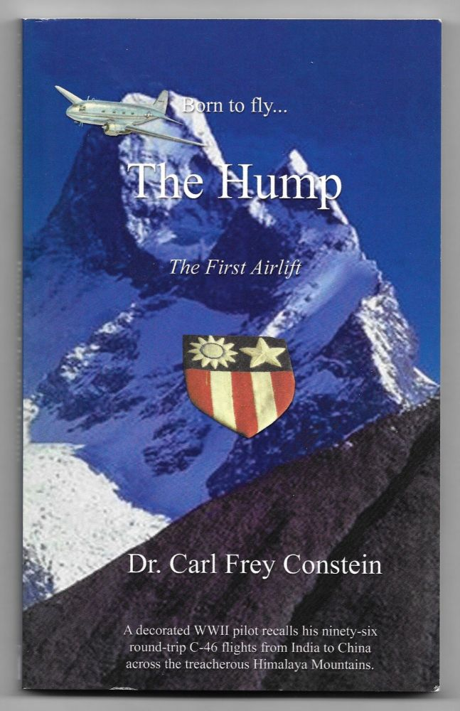 BORN TO FLY THE HUMP. Dr. Carl Frey Constein.