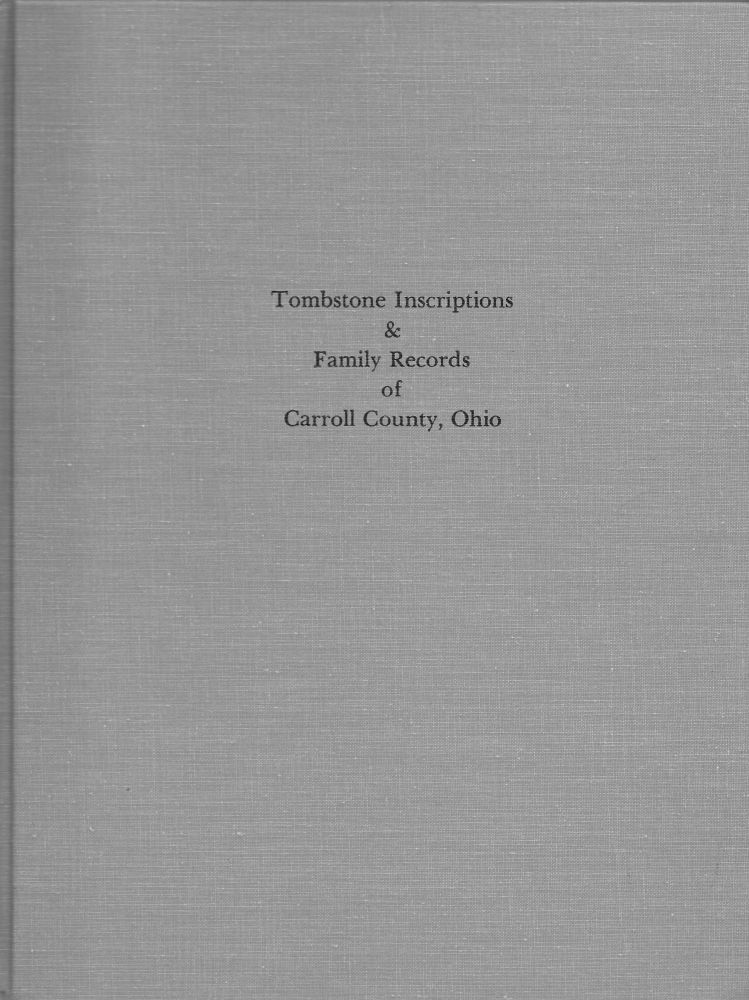 TOMBSTONE INSCRIPTIONS AND FAMILY RECORDS OF CARROLL COUNTY, OHIO.