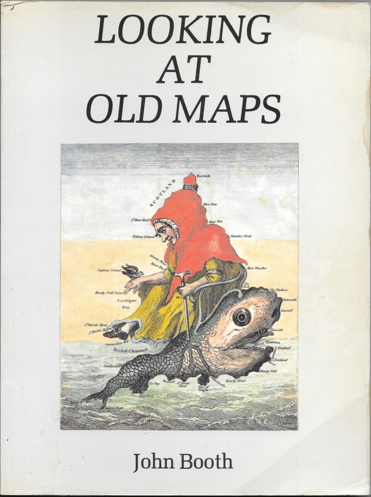 LOOKING AT OLD MAPS. John Booth.