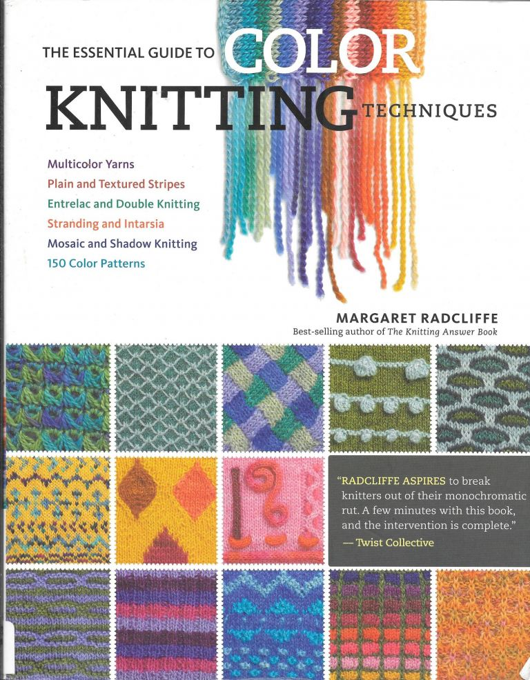 THE ESSENTIAL GUIDE TO COLOR KNITTING TECHNIQUES. Margaret Radcliffe.