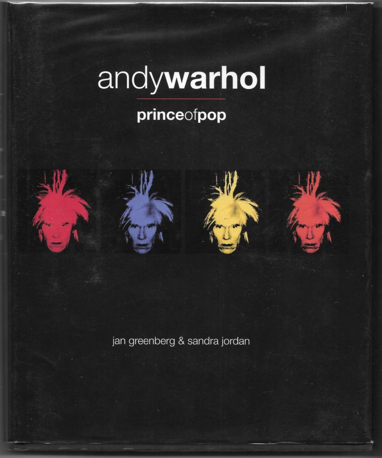 ANDY WARHOL, PRINCE OF POP. Jan Greenberg, Sandra Jordan.