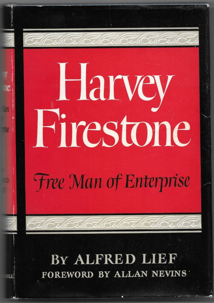 HARVEY FIRESTONE, Free Man of Enterprise. Alfred Lief.