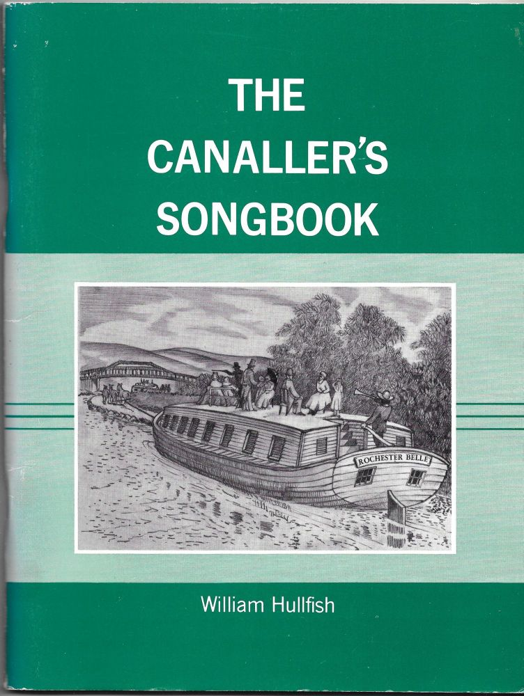 THE CANALLER'S SONGBOOK, Words, Music and Chords to over Thirty Canal Songs. William Hullfish.