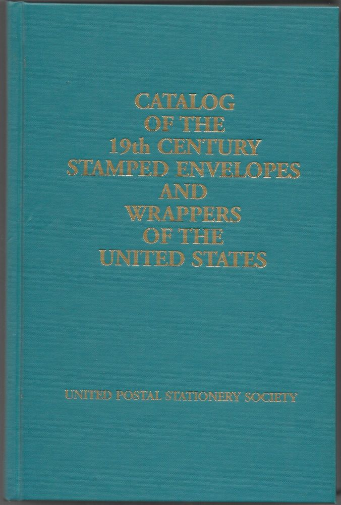 CATALOG OF THE 19TH CENTURY STAMPED ENVELOPES, WRAPPERS, CUT SQUARES AND FULL CORNERS OF THE UNITED STATES. Allen Mintz.