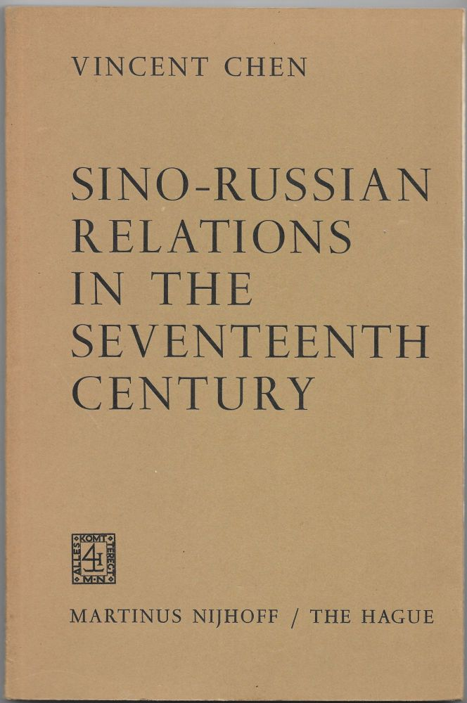 SINO-RUSSIAN RELATIONS IN THE SEVENTEENTH CENTURY. Vincent Chen.