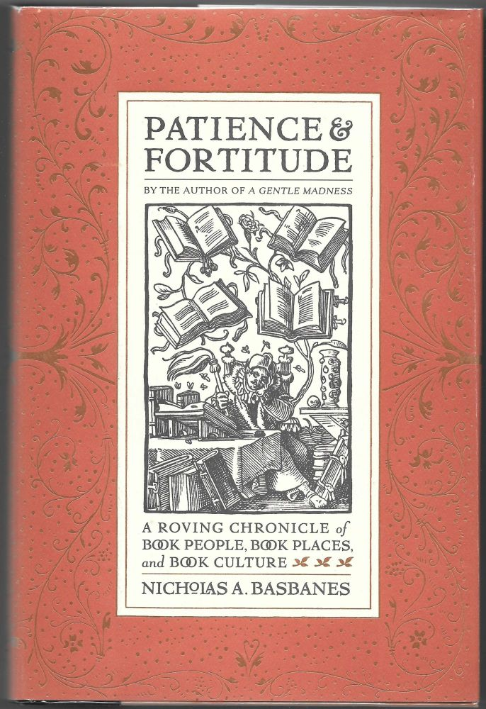 PATIENCE & FORTITUDE, A Roving Chronicle of Book People, Book Places, and Book Culture. Nicholas A. Basbanes.
