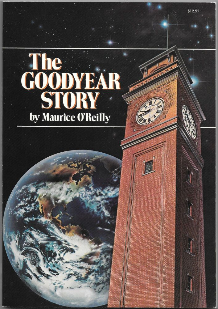 THE GOODYEAR STORY. Maurice O'Reilly, James T. Keating.