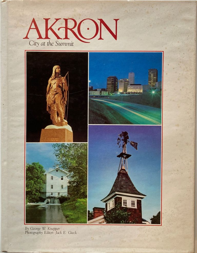 AKRON: City at the Summit. George W. Knepper.