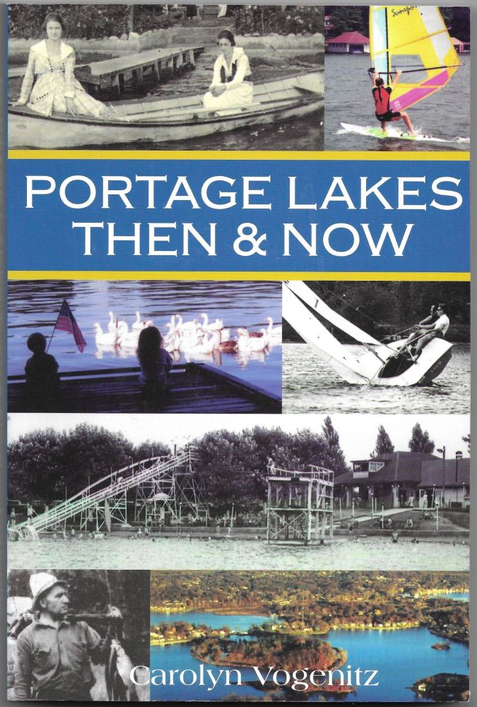 PORTAGE LAKES THEN AND NOW. Carolyn Vogenitz.