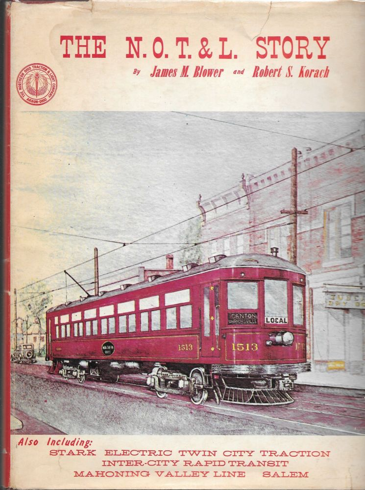 THE N.O.T. & L. STORY. Also Including: Stark Electric, Mahoning Valley Line, Inner-City Rapid Transit, Salem, Twin City Traction. James M. Blower, Robert S. Korach.