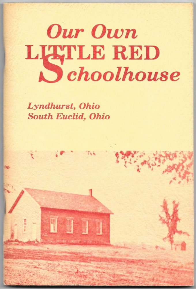 HISTORY OF OUR OWN LITTLE RED SCHOOL HOUSE LOCATED AT RICHMOND AND MAYFIELD ROADS, LYNDHURST, OHIO. Anthony Palermo.