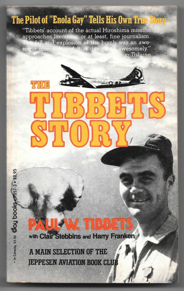THE TIBBETS STORY. Paul W. Tibbets, Clair Stebbins, Harry Franken.
