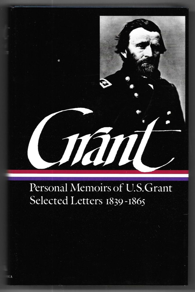 MEMOIRS AND SELECTED LETTERS, Ulysses S. Grant.