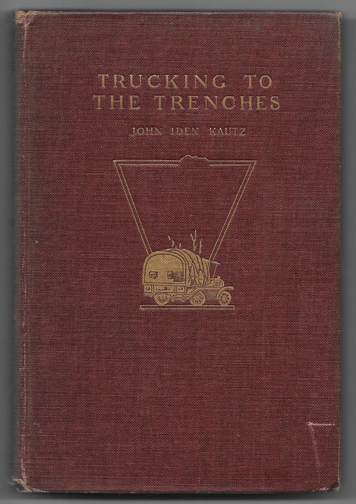 Letters from France, June - November, 1917. John Iden. TRUCKING TO THE TRENCHES Kautz.