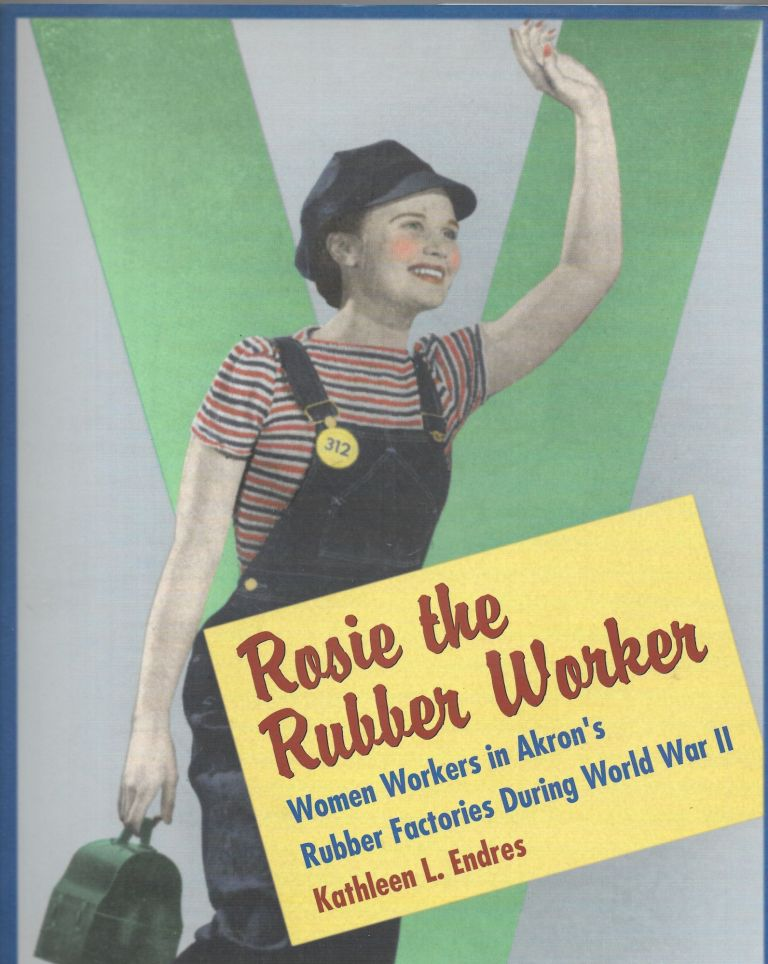 ROSIE THE RUBBER WORKER, Kathleen L. Endres.