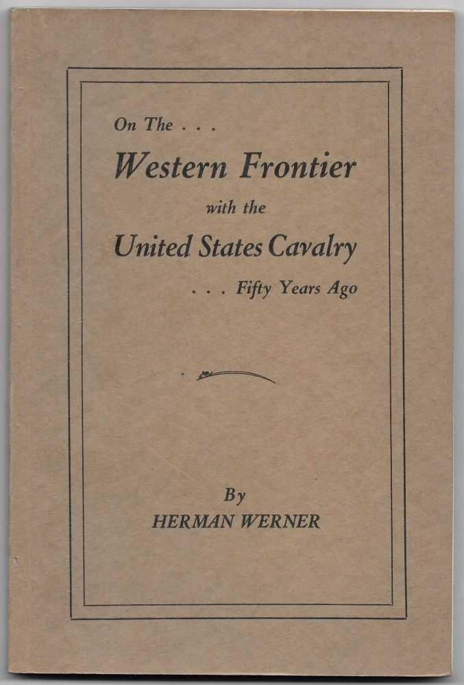 ON THE WESTERN FRONTIER WITH THE U.S. CAVALRY. Herman Werner.