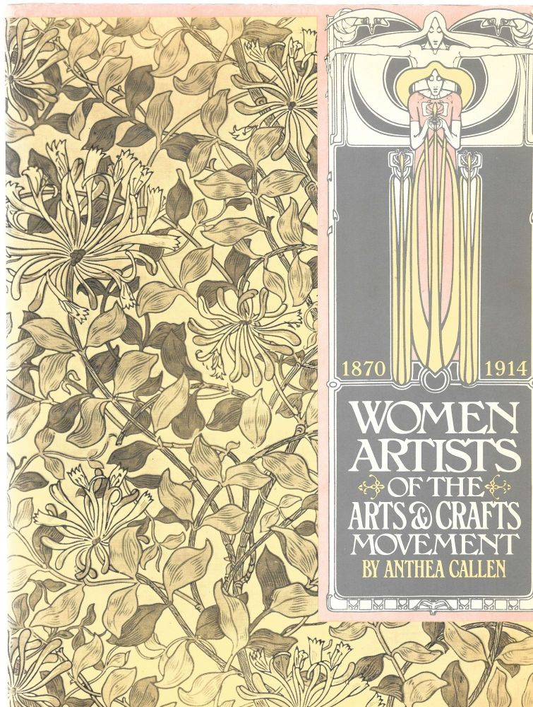 WOMEN ARTISTS OF THE ARTS AND CRAFTS MOVEMENT 1870-1914. Anthea Callen.