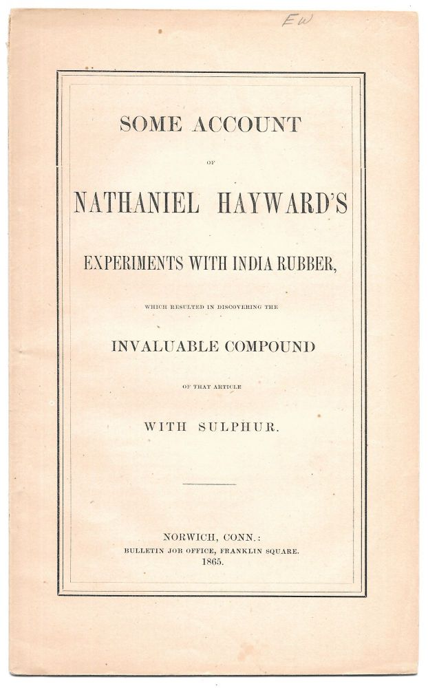SOME ACCOUNT OF NATHANIEL HAYWARD'S EXPERIMENTS WITH INDIAN RUBBER,