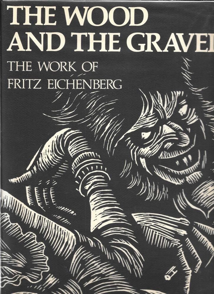 THE WOOD AND THE GRAVER, Fritz Eichenberg.