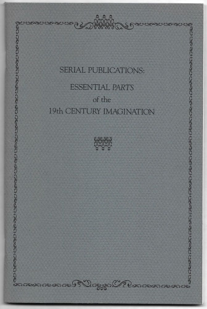 SERIAL PUBLICATIONS: ESSENTIAL PARTS OF THE 19TH CENTURY IMAGINATION. Robert H. Jackson.