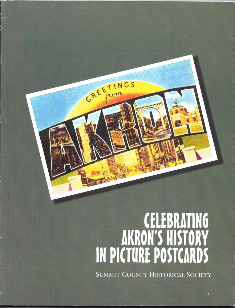 CELEBRATING AKRON'S HISTORY IN PICTURE POSTCARDS. Chuck Ayers, Russ Musarra.