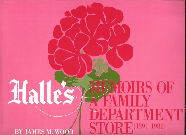 HALLE'S, Memoirs of a Family Department Store (1891 - 1982). James M. Wood.