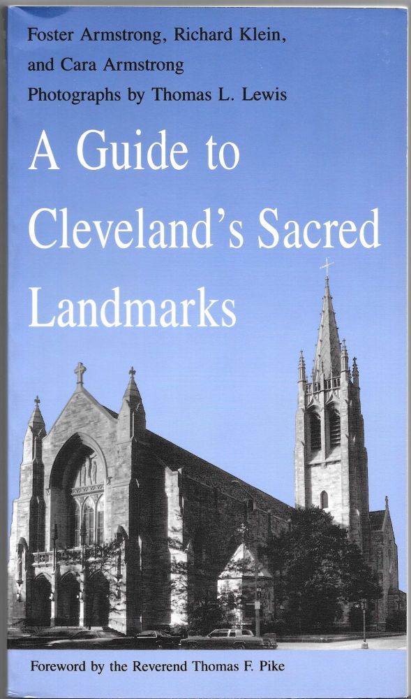 A GUIDE TO CLEVELAND'S SACRED LANDMARKS. Foster Armstrong, Richard Klein, Cara Armstrong.